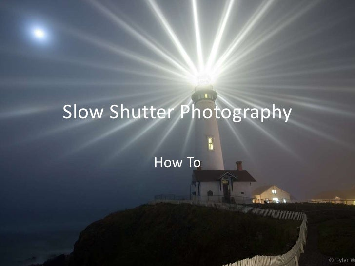 Slow Shutter Photography         How To