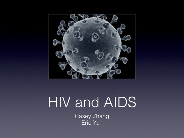 HIV and AIDS   Casey Zhang     Eric Yun