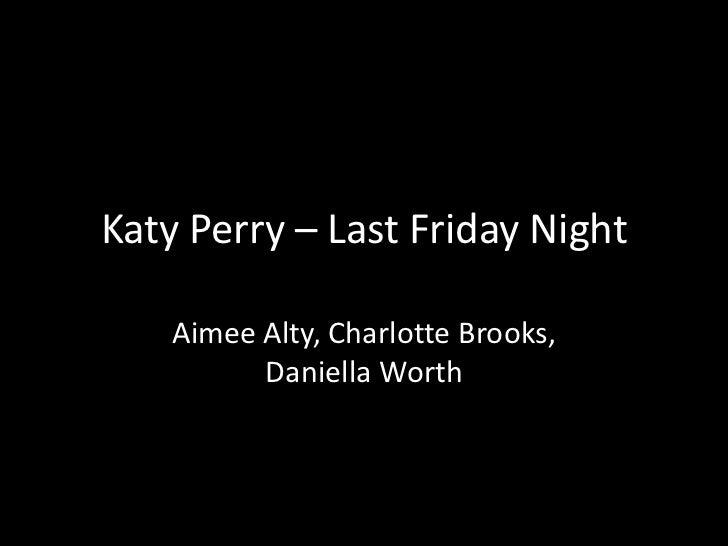 Katy Perry – Last Friday Night    Aimee Alty, Charlotte Brooks,          Daniella Worth