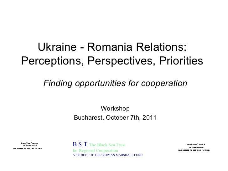 Ukraine - Romania Relations: Perceptions, Perspectives, Priorities B S T  The Black Sea Trust for Regional Cooperation A P...