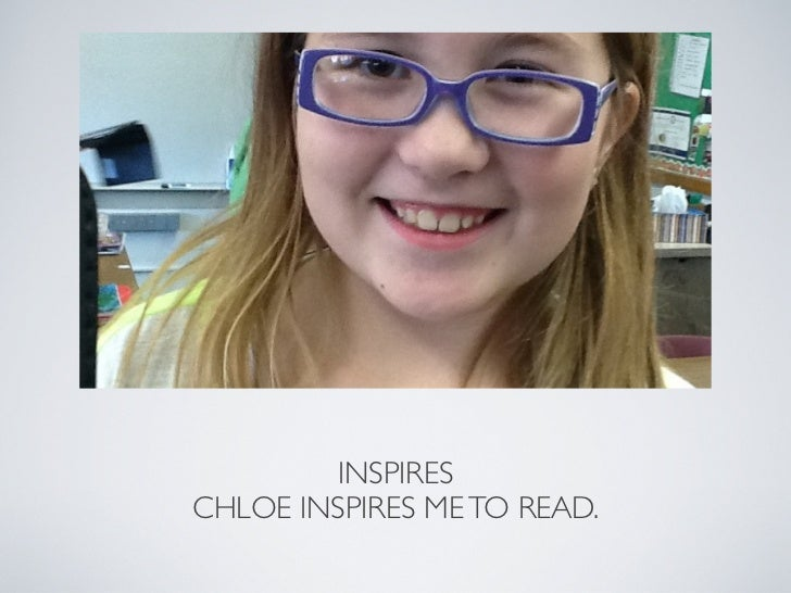 INSPIRES!CHLOE INSPIRES ME TO READ.