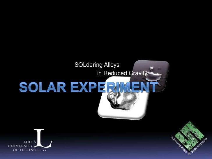 SOLdering Alloys       in Reduced Gravity