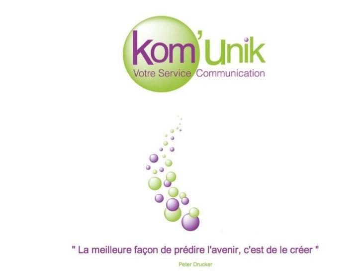 Présentation de KomUnikKomUnik est le service communication de votre entreprise TPE / PME ou association sans lescontraint...