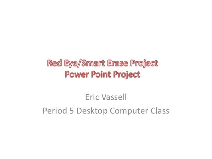 Eric VassellPeriod 5 Desktop Computer Class