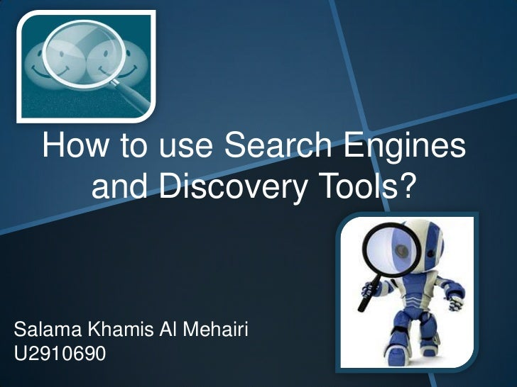 How to use Search Engines    and Discovery Tools?Salama Khamis Al MehairiU2910690