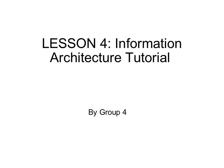 LESSON 4:  Information Architecture Tutorial  By Group 4