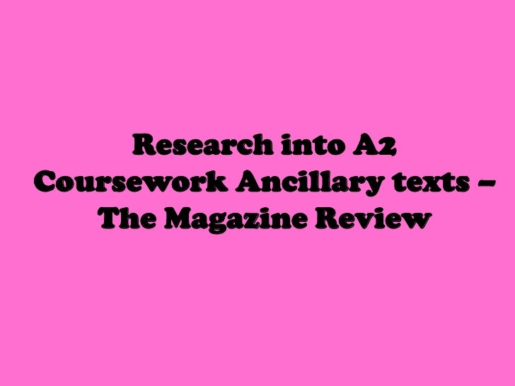 Research into A2Coursework Ancillary texts –   The Magazine Review