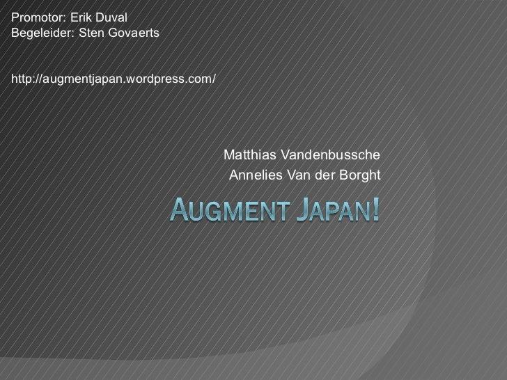 Promotor: Erik DuvalBegeleider: Sten Govaertshttp://augmentjapan.wordpress.com/                                     Matthi...