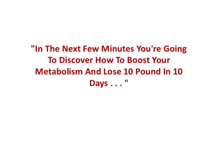 """In The Next Few Minutes Youre Going     To Discover How To Boost Your Metabolism And Lose 10 Pound In 10               Da..."