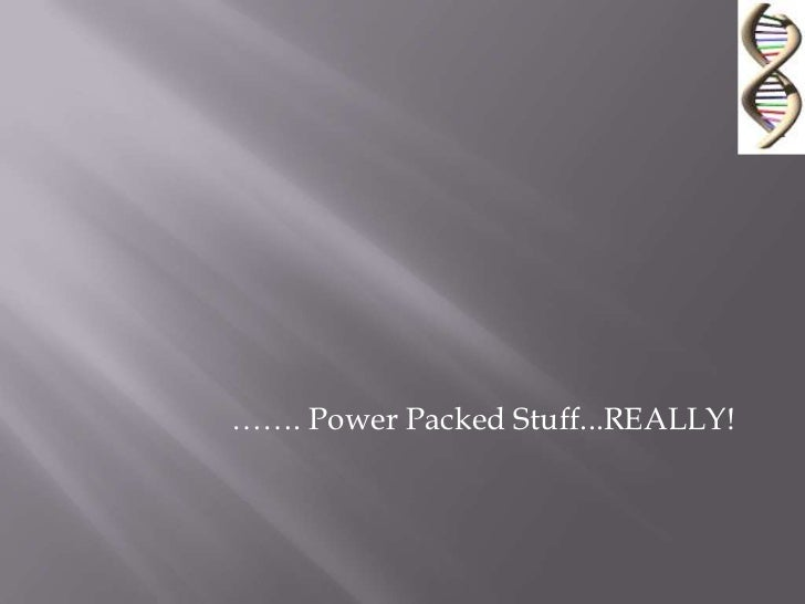……. Power Packed Stuff...REALLY!