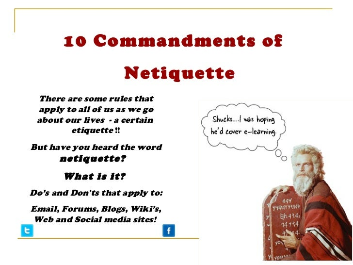 10 Commandments of                     Netiquette There are some rules that apply to all of us as we go about our lives - ...