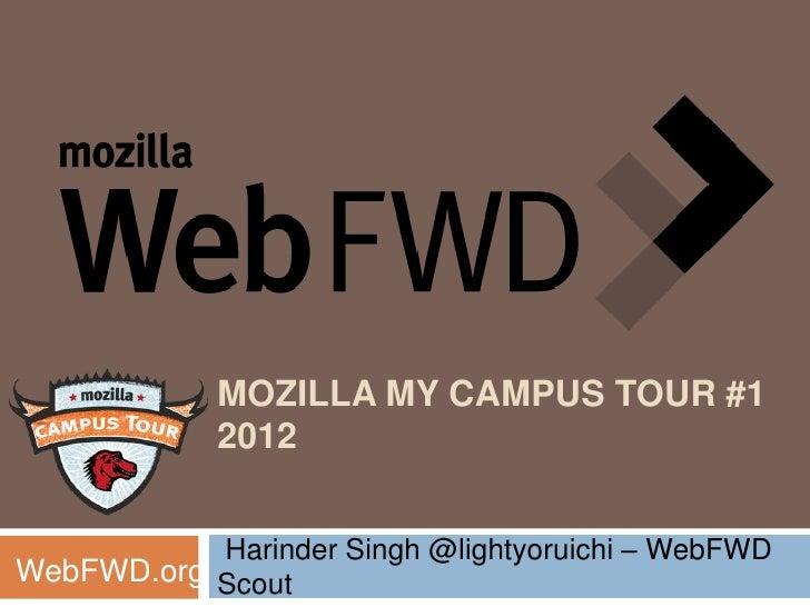 MOZILLA MY CAMPUS TOUR #1             2012           Harinder Singh @lightyoruichi – WebFWDWebFWD.org Scout