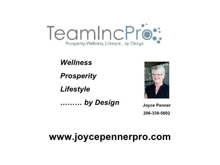 Wellness  Prosperity  Lifestyle  ……… by Design   Joyce Penner                  206-338-5602www.joycepennerpro.com