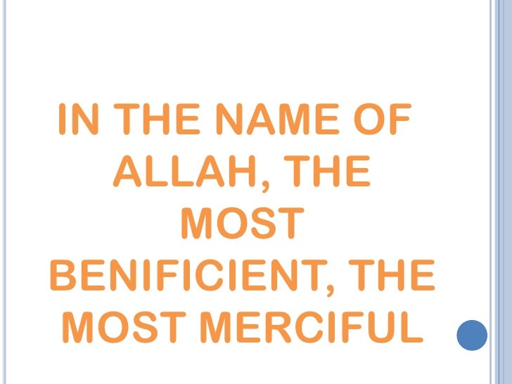 IN THE NAME OF   ALLAH, THE     MOSTBENIFICIENT, THEMOST MERCIFUL