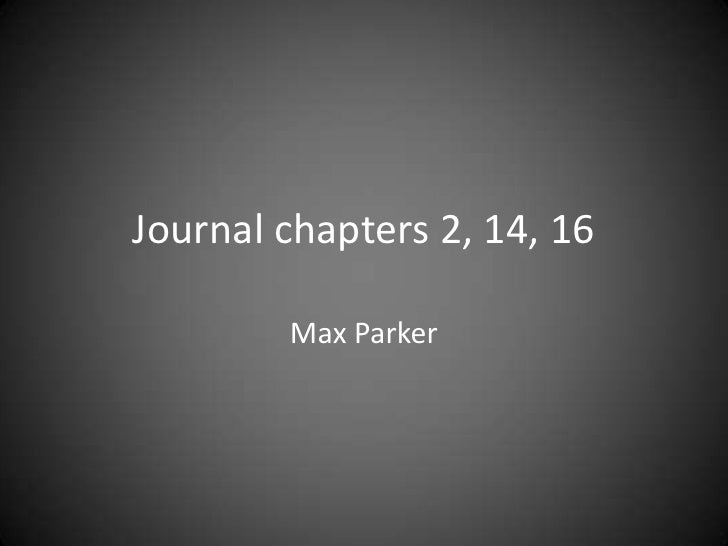 Journal chapters 2, 14, 16        Max Parker