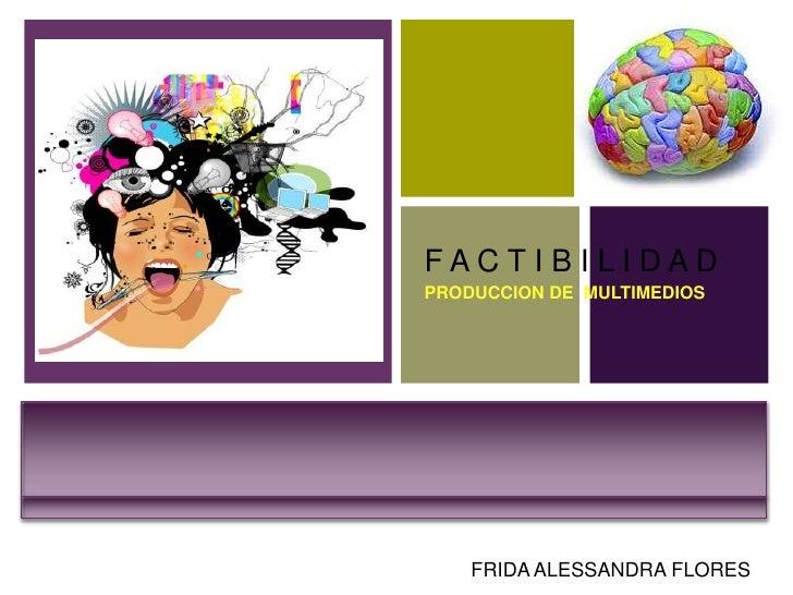 +    FACTIBILIDAD    PRODUCCION DE MULTIMEDIOS        FRIDA ALESSANDRA FLORES