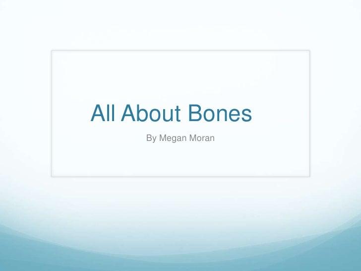 All About Bones     By Megan Moran