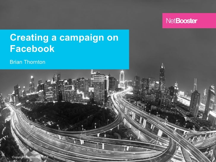 Creating a campaign onFacebookBrian Thornton                            1Copyright NetBooster 2012