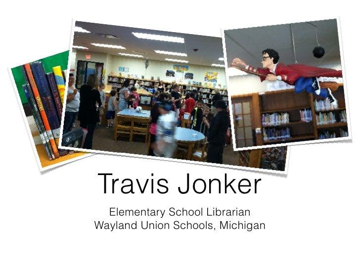 Travis Jonker  Elementary School LibrarianWayland Union Schools, Michigan