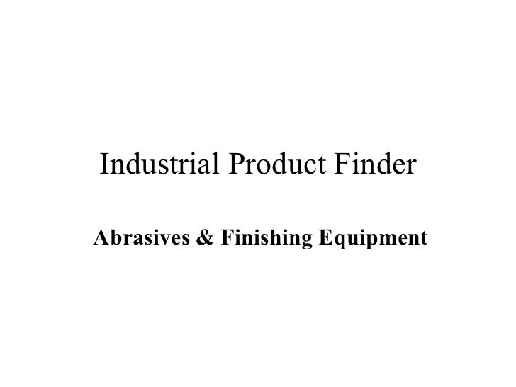 Industrial Product FinderAbrasives & Finishing Equipment