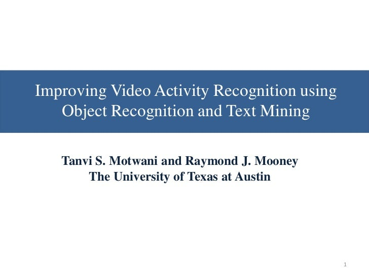 Data SetImproving Video Activity Recognition using   Object Recognition and Text Mining   Tanvi S. Motwani and Raymond J. ...