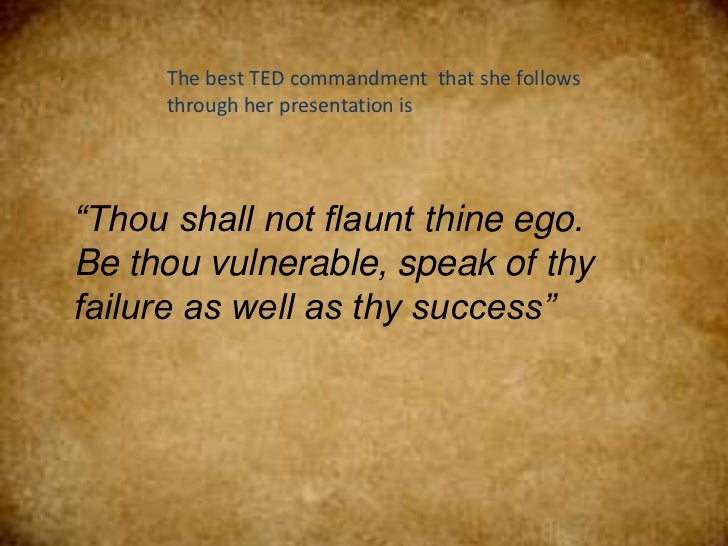 """The best TED commandment that she follows     through her presentation is""""Thou shall not flaunt thine ego.Be thou vulnerab..."""