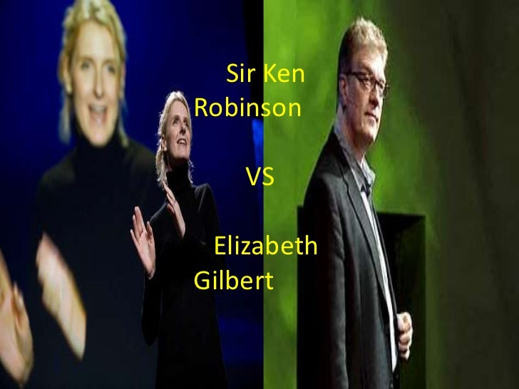 Sir KenRobinson    VS ElizabethGilbert