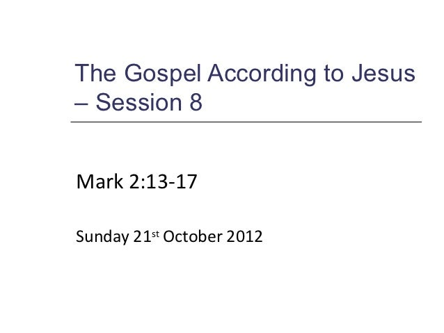 The Gospel According to Jesus– Session 8Mark 2:13-17Sunday 21st October 2012