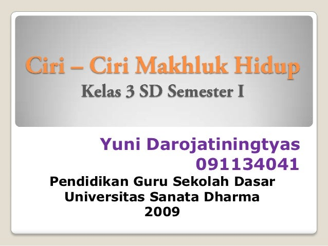 Yuni Darojatiningtyas                091134041Pendidikan Guru Sekolah Dasar  Universitas Sanata Dharma             2009