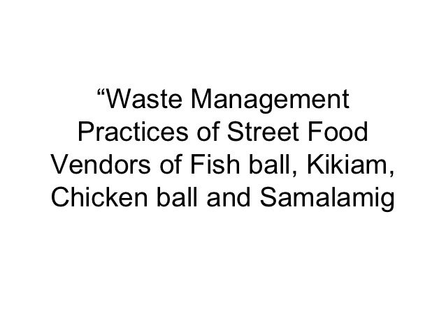 """""""Waste Management  Practices of Street FoodVendors of Fish ball, Kikiam,Chicken ball and Samalamig"""