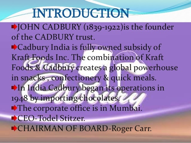 cadbury india In 1948, cadbury india began its operations in india by importing chocolates on  19 july 1948, cadbury was incorporated in india.