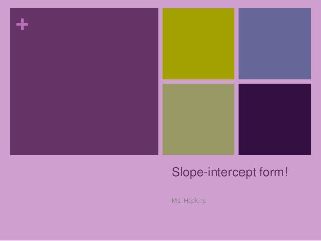 +    Slope-intercept form!    Ms. Hopkins
