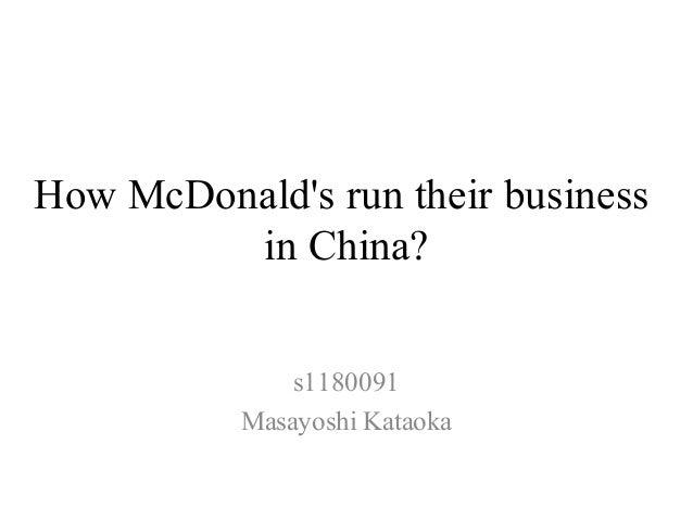 How McDonalds run their business         in China?               s1180091           Masayoshi Kataoka