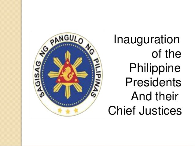 Inauguration         of the    Philippine   Presidents    And theirChief Justices