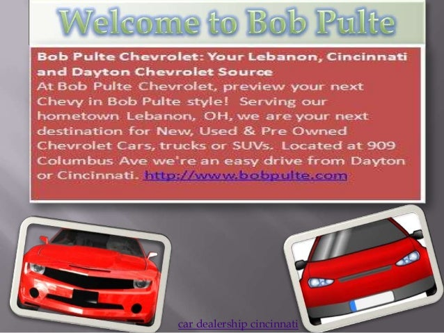 bob pulte new used chevrolet car dealers in dayton lebanon oh slideshare