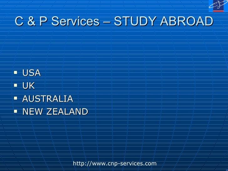 C & P Services – STUDY ABROAD <ul><li>USA </li></ul><ul><li>UK </li></ul><ul><li>AUSTRALIA </li></ul><ul><li>NEW ZEALAND <...