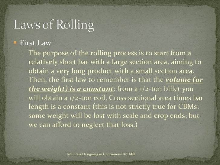 <ul><li>First Law </li></ul><ul><ul><li>The purpose of the rolling process is to start from a relatively short bar with a ...