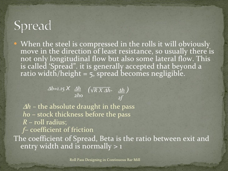 <ul><li>When the steel is compressed in the rolls it will obviously move in the direction of least resistance, so usually ...