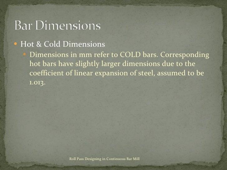<ul><li>Hot & Cold Dimensions </li></ul><ul><ul><li>Dimensions in mm refer to COLD bars. Corresponding hot bars have sligh...