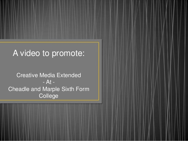 A video to promote:  Creative Media Extended            - At -Cheadle and Marple Sixth Form           College