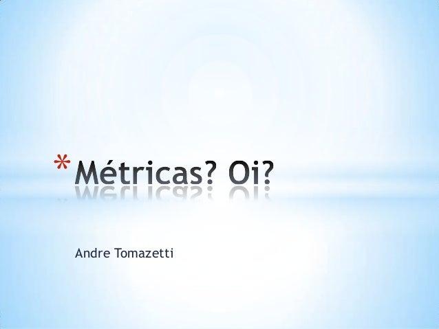 *    Andre Tomazetti