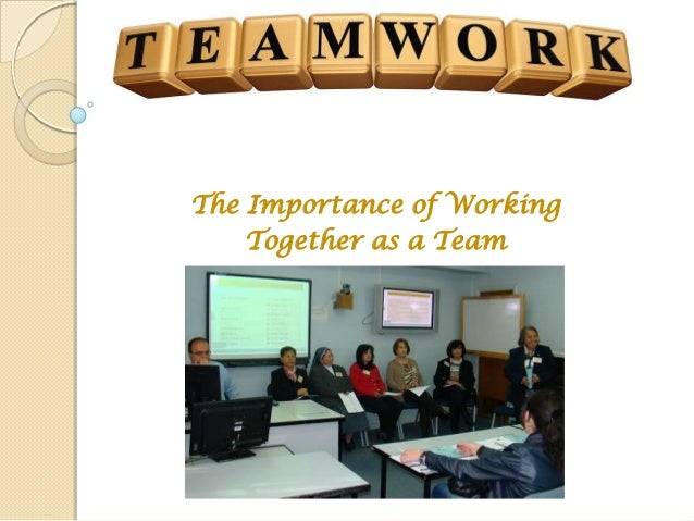 The Importance of WorkingTogether as a Team