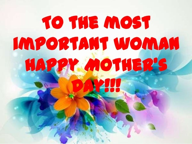 To the mostimportant womanHappy Mother'sDay!!!