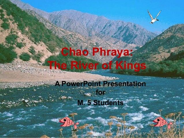 Chao Phraya:The River of KingsA PowerPoint PresentationforM. 5 Students