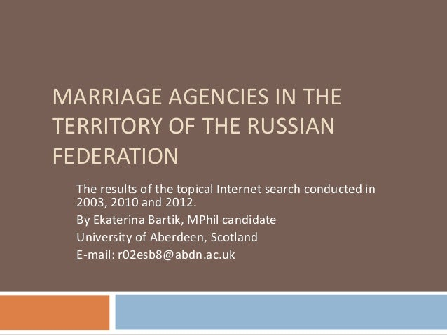 MARRIAGE AGENCIES IN THETERRITORY OF THE RUSSIANFEDERATIONThe results of the topical Internet search conducted in2003, 201...