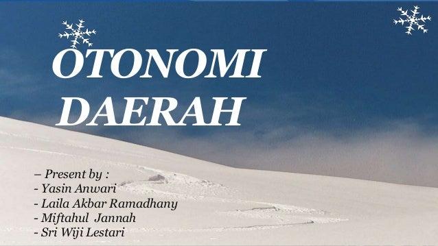 OTONOMI DAERAH – Present by : - Yasin Anwari - Laila Akbar Ramadhany - Miftahul Jannah - Sri Wiji Lestari