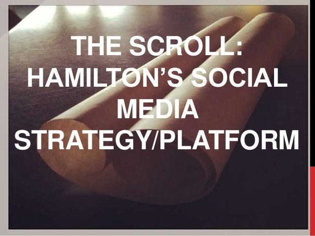 THE SCROLL: HAMILTON'S SOCIAL MEDIA STRATEGY/PLATFORM