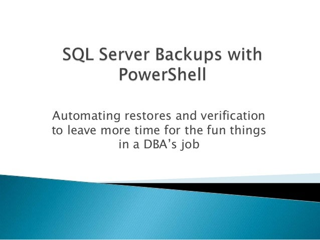Automating restores and verification to leave more time for the fun things in a DBA's job