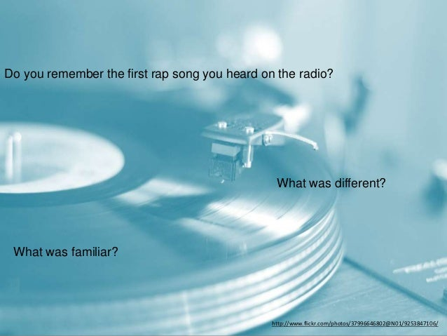 Do you remember the first rap song you heard on the radio? What was different? What was familiar? http://www.flickr.com/ph...