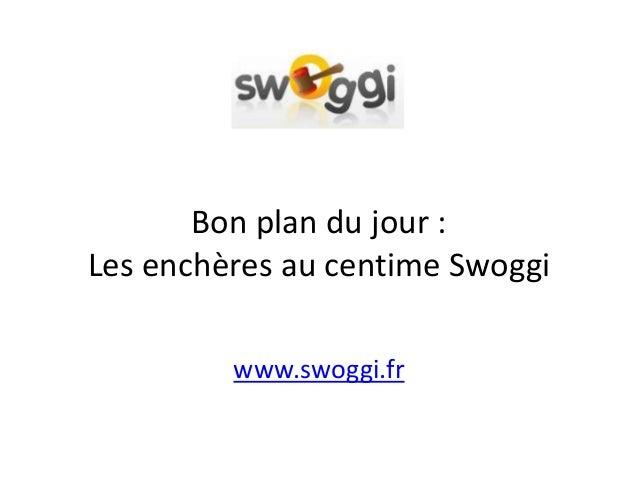 Bon plan du jour : Les enchères au centime Swoggi www.swoggi.fr
